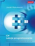 C#. Lekcje programowania. Praktyczna nauka programowania dla platform .NET i .NET Core