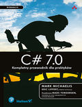 tytuł: C# 7.0. Kompletny przewodnik dla praktyków. Wydanie VI autor: Mark Michaelis