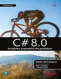 C# 8.0. Kompletny przewodnik dla praktyków. Wydanie VII
