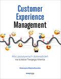Customer Experience Management. Moc pozytywnych doświadczeń na ścieżce Twojego klienta
