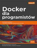 Docker dla programistów. Rozwijanie aplikacji i narzędzia ciągłego dostarczania DevOps
