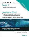 Kwalifikacja EE.09. Programowanie, tworzenie i administrowanie stronami internetowymi i bazami danych. Część 2. Programowanie aplikacji. Podręcznik do nauki zawodu technik informatyk