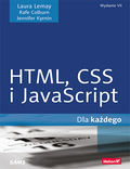 tytuł: HTML,CSS i JavaScript dla każdego. Wydanie VII autor: Laura Lemay, Rafe Colburn, Jennifer Kyrnin