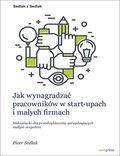 Jak wynagradzać pracowników w start-upach i małych firmach. Wskazówki dla przedsiębiorców zarządzających małym zespołem