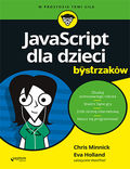 tytuł: JavaScript dla dzieci dla bystrzaków autor: Chris Minnick, Eva Holland