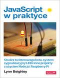 tytuł: JavaScript w praktyce. Stwórz twitterowego bota, system sygnalizacyjny LED i inne projekty z użyciem Node.js i Raspberry Pi autor: Lynn Beighley