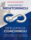 Mądrość Mentoringu, Inteligencja Coachingu. Sprzedaż i skuteczność menedżerska w stylu mentoringowym i coachingowym