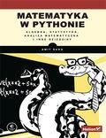 tytuł: Matematyka w Pythonie. Algebra, statystyka, analiza matematyczna i inne dziedziny autor: Amit Saha