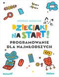 tytuł: Dzieciaki na start! Programowanie dla najmłodszych autor: Konrad Jagaciak