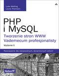 tytuł: PHP i MySQL. Tworzenie stron WWW. Vademecum profesjonalisty. Wydanie V autor: Luke Welling, Laura Thomson