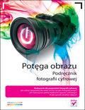 Potęga obrazu. Podręcznik fotografii cyfrowej