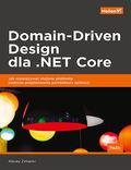 Domain-Driven Design dla .NET Core. Jak rozwiązywać złożone problemy podczas projektowania architektury aplikacji
