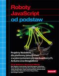 tytuł: Roboty JavaScript od podstaw. Projekty NodeBots dla platformy Johnny-Five z wykorzystaniem płytek Raspberry Pi, Arduino oraz BeagleBone autor:  Rick Waldron, Backstop Media (lista współautorów w uwagach dodatkowych)