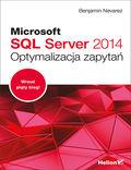 tytuł: Microsoft SQL Server 2014. Optymalizacja zapytań autor: Benjamin Nevarez