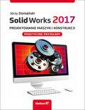 SolidWorks 2017. Projektowanie maszyn i konstrukcji. Praktyczne przykłady
