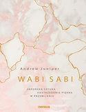 Wabi sabi. Japońska sztuka dostrzegania piękna w przemijaniu