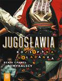 Jugosławia. Rozsypana układanka