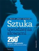 Sztuka uwodzenia słowami. 250 pytań i odpowiedzi na temat podrywania kobiet