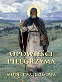 Opowieści pielgrzyma. W poszukiwaniu nieustannej modlitwy