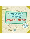 Podróżnicze wycinanki. Wybrzeże Bałtyku. Wydanie 1