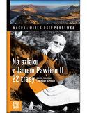 Na szlaku z Janem Pawłem II.  22 trasy piesze, rowerowe i kajakowe po Polsce. Wydanie 1