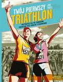 Twój pierwszy triathlon. Przygotuj się do zawodów, trenując pięć godzin tygodniowo. Wydanie II