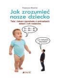 Jak zrozumieć nasze dziecko. Tata lekarz opowiada o potrzebach dzieci i ich rodziców