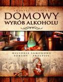 Domowy wyrób alkoholu. Historia samogonu
