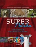 Super Polska. Kalejdoskop niezwykłych miejsc