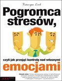 Pogromca stresów, czyli jak przejąć kontrolę nad własnymi emocjami