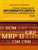 Księgarnia Funkcjonalność informatycznych systemów zarządzania. Tom I