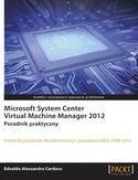 Księgarnia Microsoft System Center Virtual Machine Manager 2012. Poradnik praktyczny. Poradnik praktyczny