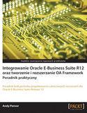 Integrowanie Oracle E-Business Suite R12 oraz tworzenie i rozszerzanie OA Framework. Poradnik praktyczny