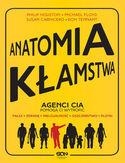 Anatomia kłamstwa. Agenci CIA pomogą Ci wytropić: fałsz, zdradę, nielojalność, oszczerstwo, plotki