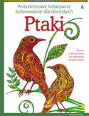 Ptaki. Antystresowe, kreatywne kolorowanie dla dorosłych. Sztuka relaksu i rozrywki