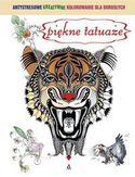 Piękne tatuaże. Antystresowe, kreatywne kolorowanie dla dorosłych