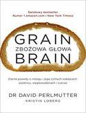 Grain Brain Zbożowa głowa. Zaskakująca prawda o mózgu i jego cichych zabójcach: pszenicy, węglowodanach