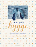 Księga hygge. Jak zwolnić, kochać i żyć szczęśliwie