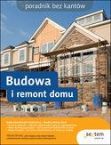Budowa i remont domu. Poradnik bez kantów