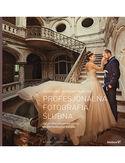 Profesjonalna fotografia ślubna. Od perfekcyjnego warsztatu do dochodowego biznesu. Wydanie II zmienione
