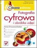 Księgarnia Fotografia cyfrowa i obróbka zdjęć. Ćwiczenia praktyczne
