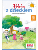 Polska z dzieckiem. Rodzinny przewodnik