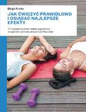 Jak ćwiczyć prawidłowo i osiągać najlepsze efekty. 73 największe mity i błędy popełniane w sporcie i podczas aktywności fizycznej
