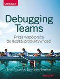 Debugging Teams. Przez współpracę do lepszej produktywności