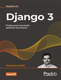 -30% na ebooka Django 3. Praktyczne tworzenie aplikacji sieciowych. Wydanie III. Do końca dnia (15.04.2021) za