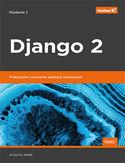 -30% na ebooka Django 2. Praktyczne tworzenie aplikacji sieciowych. Wydanie II. Do końca dnia (21.07.2019) za 39,50 zł