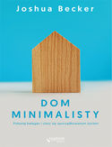 Dom minimalisty. Pokonaj bałagan i ciesz się uporządkowanym życiem