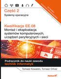 Kwalifikacja EE.08. Montaż i eksploatacja systemów komputerowych, urządzeń peryferyjnych i sieci. Część 2. Systemy operacyjne. Podręcznik do nauki zawodu technik informatyk