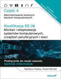 Kwalifikacja EE.08. Montaż i eksploatacja systemów komputerowych, urządzeń peryferyjnych i sieci. Część 4. Administrowanie lokalnymi sieciami komputerowymi. Podręcznik do nauki zawodu technik informatyk
