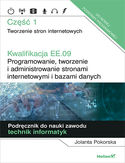 Kwalifikacja EE.09. Programowanie, tworzenie i administrowanie stronami internetowymi i bazami danych. Część 1. Tworzenie stron internetowych. Podręcznik do nauki zawodu technik informatyk